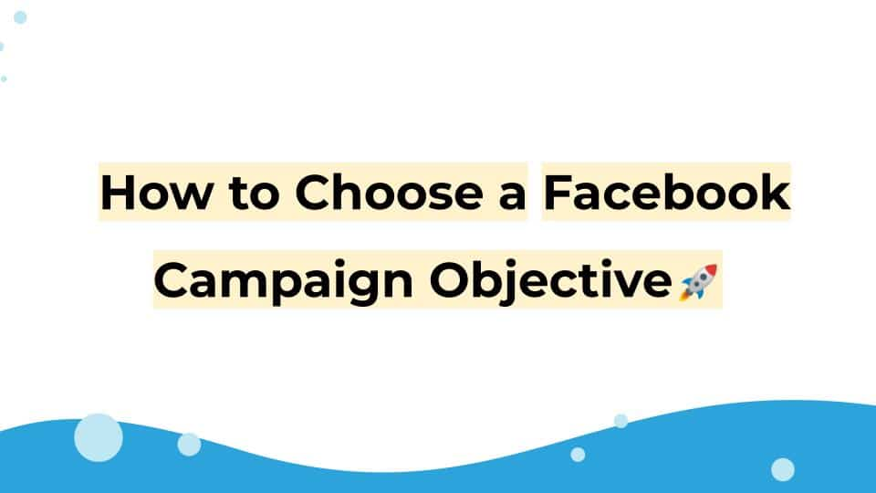 How to Choose a Facebook Campaign Objective